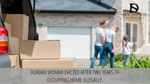 Durban woman evicted after two years of occupying home illegally.